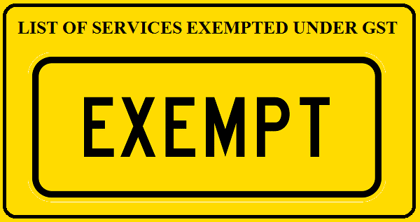 LIST OF SERVICES EXEMPTED UNDER GST