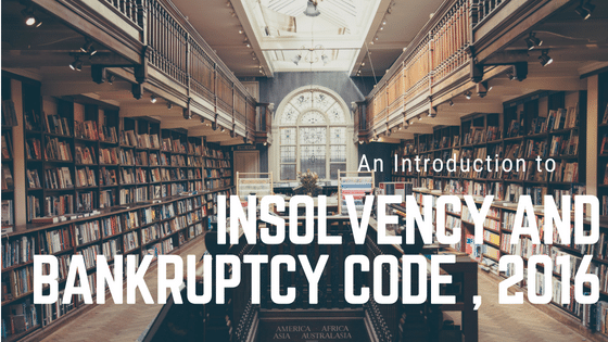 THE INSOLVENCY AND BANKRUPTCY CODE 2016